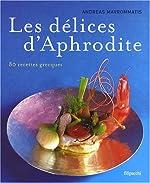 Les délices d'Aphrodite - 80 recettes grecques d'Andréas Mavrommatis