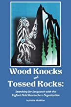 Wood Knocks & Tossed Rocks: Searching for Sasquatch with the Bigfoot Field Researchers Organization