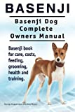 Basenji. Basenji Dog Complete Owners Manual. Basenji book for care, costs, feeding, grooming, health and training.