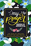 My Prayer Journal: 120 Days of Prayers, Reflection and Praise: 4 Months Scripture, Guided Prayer Notebook for Women (Floral Themed Cover Series) Vol: 49