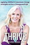 Thrive: Applying Biblical & Quantum Energy Principles to Live a Transformed Life