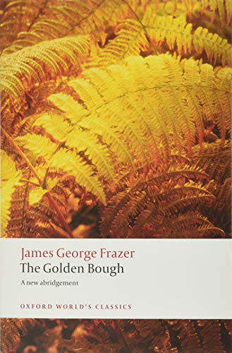 The Golden Bough: A Study in Magic and Religion: A New Abridgement from the Second and Third Editions (Oxford World's Classics)