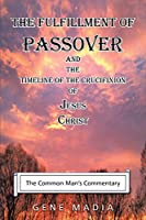 The Fulfillment of Passover: And the Timeline of the Crucifixion of Jesus Christ
