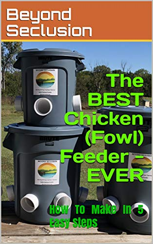 The BEST Chicken (Fowl) Feeder - EVER: How To Make In 5 Easy Steps