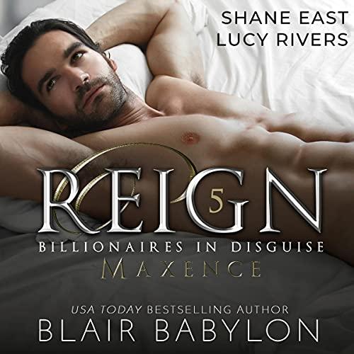 Reign A Royal Romantic Suspense Novel (Billionaires in Disguise: Maxence, Book 5) Audiobook By Blair Babylon cover art