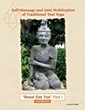 Self Massage and Joint Mobilization of Traditional Thai Yoga: Reusi Dat Ton Part 1 Handbook (Volume 1)