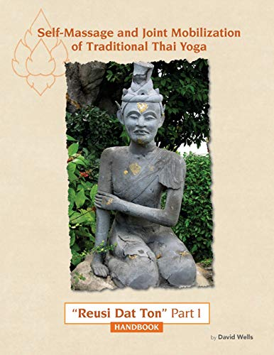 Self Massage and Joint Mobilization of Traditional Thai Yoga: Reusi Dat Ton Part 1 Handbook: Volume 1