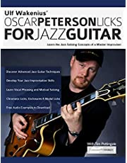 Ulf Wakenius Oscar Peterson Licks For Jazz Guitar: Learn the Jazz Soloing Concepts of a Master Improviser (Jazz Guitar Licks Book 1) (English Edition)