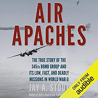 Air Apaches     The True Story of the 345th Bomb Group and Its Low, Fast, and Deadly Missions in World War II              By:                                                                                                                                 Jay A. Stout                               Narrated by:                                                                                                                                 Robertson Dean                      Length: 15 hrs and 5 mins     93 ratings     Overall 4.5