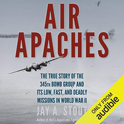 Air Apaches     The True Story of the 345th Bomb Group and Its Low, Fast, and Deadly Missions in World War II              Written by:                                                                                                                                 Jay A. Stout                               Narrated by:                                                                                                                                 Robertson Dean                      Length: 15 hrs and 5 mins     1 rating     Overall 5.0