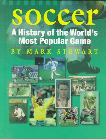 Soccer: A History of the World's Most Popular Game (The Watts History of Sports)