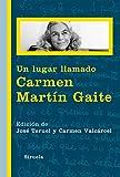 Un lugar llamado Carmen Martín Gaite (Libros del Tiempo)
