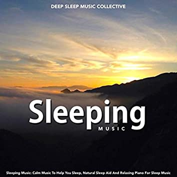 Sleeping Music: Calm Music to Help You Sleep, Natural Sleep Aid and Relaxing Piano for Sleep Music