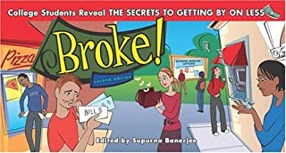 Broke!: College Students Reveal the Secrets to Getting by on Less