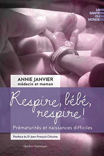 Respire, bébé, respire !: Prématurités et naissances difficiles (La santé du monde) (French Edition)