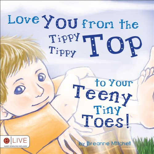 Love You from the Tippy Tippy Top to Your Teeny Tiny Toes!  audiobook cover art