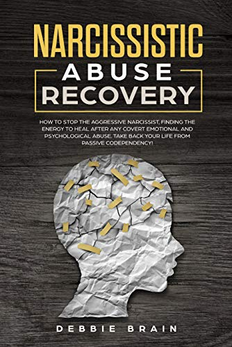 Narcissistic Abuse Recovery: How to Stop the Aggressive Narcissist, Finding the Energy to Heal After Any Covert Emotional and Psychological Abuse. Take Back Your Life from Passive