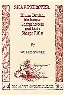 Sharpshooter: Hiram Berdan, His Famous Sharpshooters and their Sharps Rifles