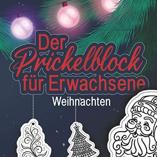 Der Prickelblock für Erwachsene - Weihnachten: Viele wunderschöne Prickelvorlagen rund um die Weihnachtszeit und den Winter - Schneeflocke, Weihnachtsmann, Tannenbaum uvm.