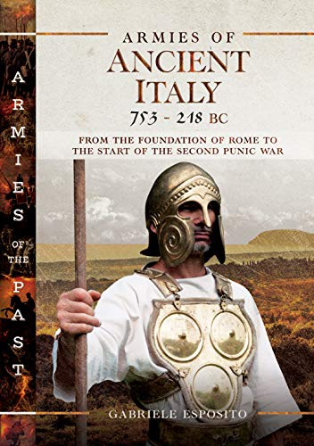Compare Textbook Prices for Armies of Ancient Italy 753-218 BC: From the Foundation of Rome to the Start of the Second Punic War  ISBN 9781526751850 by Esposito, Gabriele