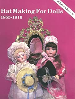 Hat Making for Dolls 1855 -1916