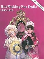 Hat Making for Dolls 1855-1916