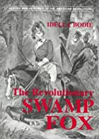 The Revolutionary Swamp Fox (Heroes and Heroines of the American Revolution)