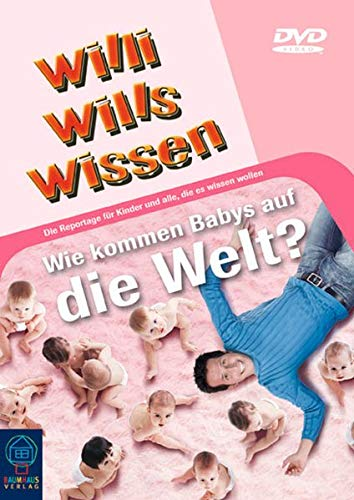Willi will's wissen: Wie kommen Babys auf die Welt?