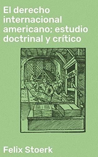 El derecho internacional americano; estudio doctrinal y crítico