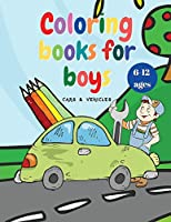 Coloring Books for Boys: Cool Coloring Books for Kids with Cars and Vehicles, for Boys Ages 6-12 Books for Children