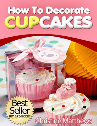 How To Decorate Cupcakes (Cake Decorating for Beginners Book 2)