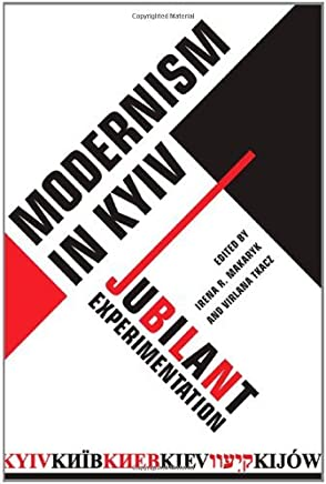 Modernism in Kyiv: Jubilant Experimentation by Irena R. Makaryk (2010-05-22)
