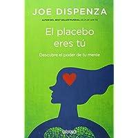 El placebo eres tú: Cómo ejercer el poder de la mente (Crecimiento personal)
