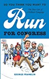 So You Think You Want to Run for Congress: The...