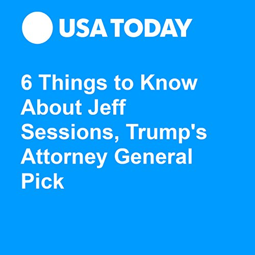 6 Things to Know About Jeff Sessions, Trump's Attorney General Pick audiobook cover art