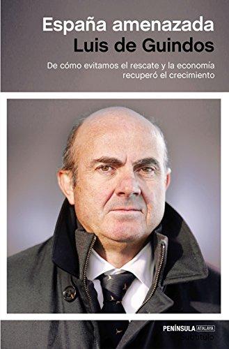 España amenazada: De cómo evitamos el rescate y la economía ...