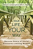 Your Life, Your Way: Become Aware of Social Pressures Limiting Women (English Edition)