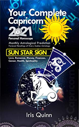Your Complete Capricorn 2021 Personal Horoscope: Monthly Astrological Prediction Forecasts of Zodiac Astrology Sun Star Sign- Love, Romance, Money, Finances, ... astrology horoscope) (English Edition)