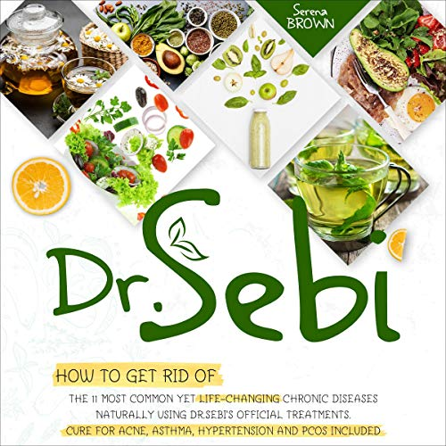 Dr. Sebi: How to Get Rid of the 11 Most Common Yet Life-Changing Chronic Diseases Naturally Using Dr. Sebi Official Treatments Audiobook By Serena Brown cover art