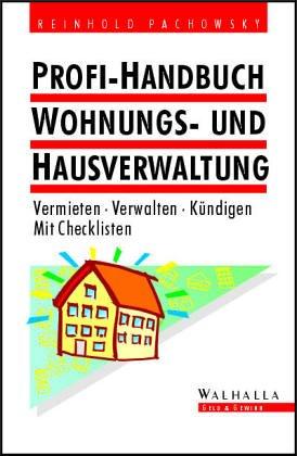 Profi- Handbuch Wohnungs- und Hausverwaltung. Vermieten - Verwalten - Kündigen. Mit Checklisten