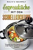 Expressküche mit dem Schnellkochtopf: Das große Schnellkochtopf Kochbuch mit 100 ausgewogenen, leckeren und vitaminreichen Rezepten
