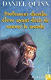 Professeur cherche élève ayant désir de sauver le monde - Editions Anne Carrière - 19/01/2000