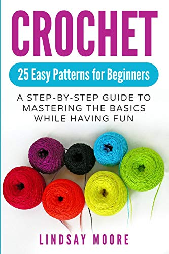 Compare Textbook Prices for Crochet: 25 Easy Patterns for Beginners: A Step-By-Step Guide to Mastering the Basics While Having Fun Crafts, Hobbies, Crochet, Cross-Stitch, Knitting, Embroidery  ISBN 9781074133504 by Moore, Lindsay