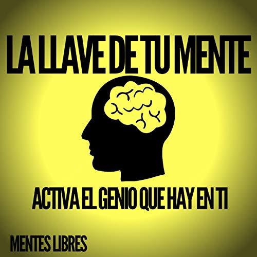 La Llave de Tu Mente-Activa el Genio Que Hay en Ti [The Key to Your Mind-Activate the Genius in You] cover art