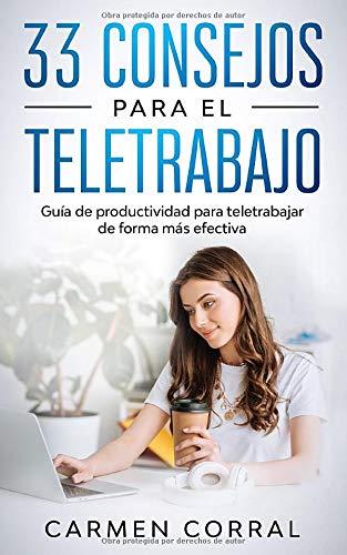 33 Consejos para el TELETRABAJO: Guía de productividad para teletrabajar de forma más efectiva: 2 (Habilidades, Productividad, Comunicación Y Liderazgo)