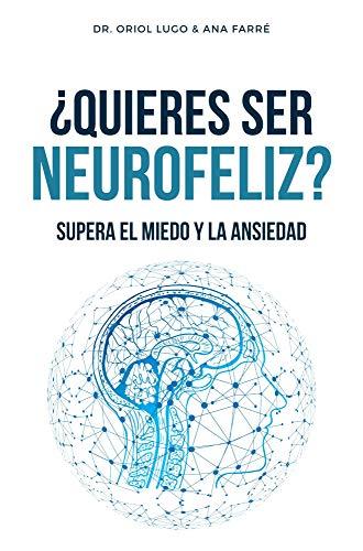 ¿Quieres ser neurofeliz? Supera el miedo y la ansiedad