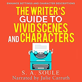 The Writer's Guide to Vivid Settings and Characters                   By:                                                                                                                                 S. A. Soule                               Narrated by:                                                                                                                                 Julie Carruth                      Length: 3 hrs and 24 mins     24 ratings     Overall 4.4