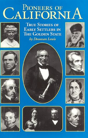 Pioneers of California: True Stories of Early Settlers in the Golden State