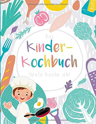 Das Kinderkochbuch: Heute koche ich!