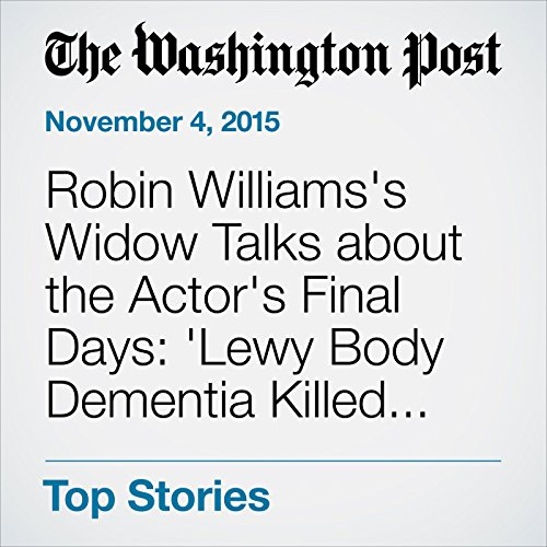 Robin Williams's Widow Talks about the Actor's Final Days: 'Lewy Body Dementia Killed Robin' audiobook cover art